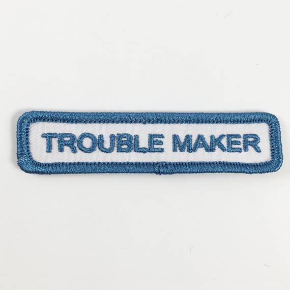 TROUBLE MAKER PATCH Le message ne peut pas être plus clair. 9 $