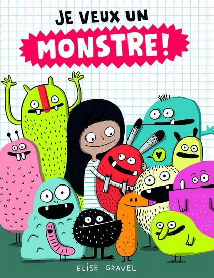 Livre Je veux un monstre! de l'auteure québécoise Élise Gravel. 18,99$ en vente chez Renaud-Bray